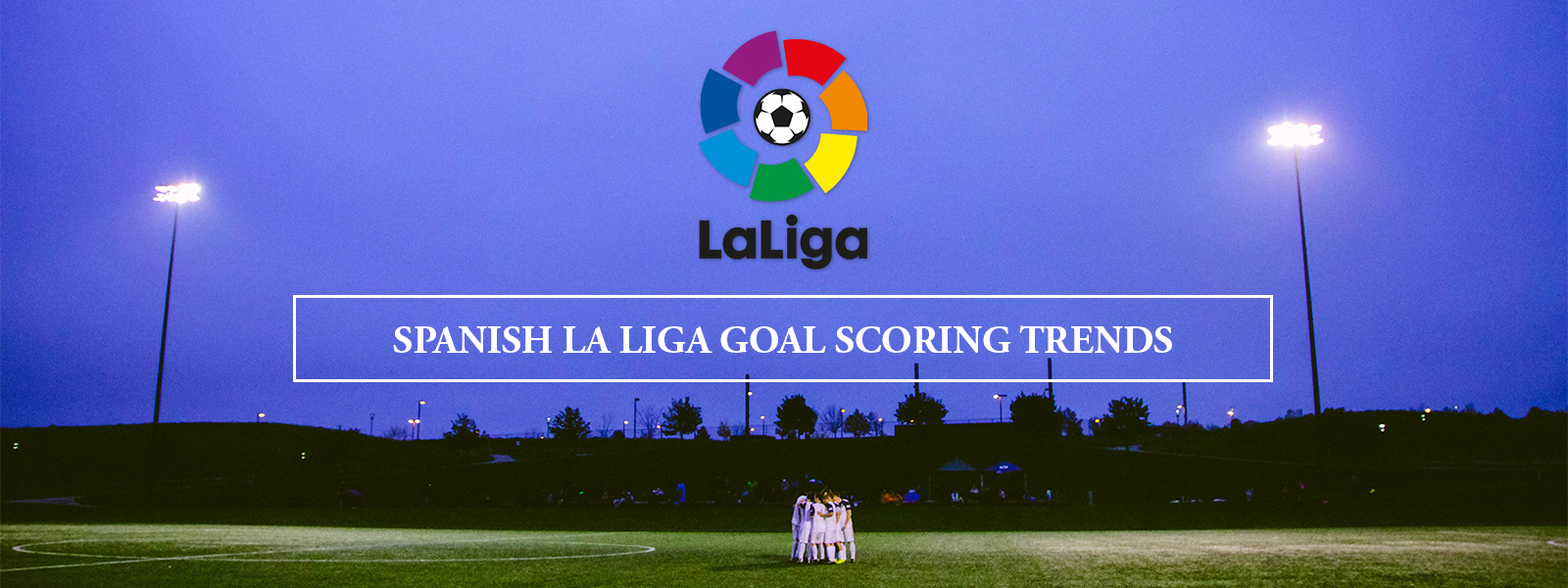 Spanish La Liga Goal Scoring Trends (With betting predictions)