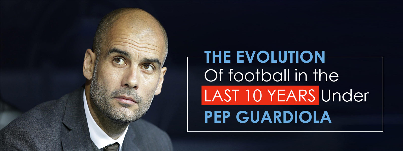 The Evolution Of Football In The Last 10 Years Under Pep Guardiola