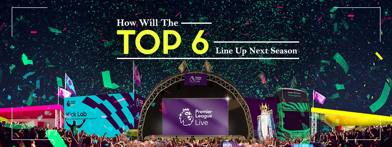 How Will The Top 6 Line Up Next English Premier League Season